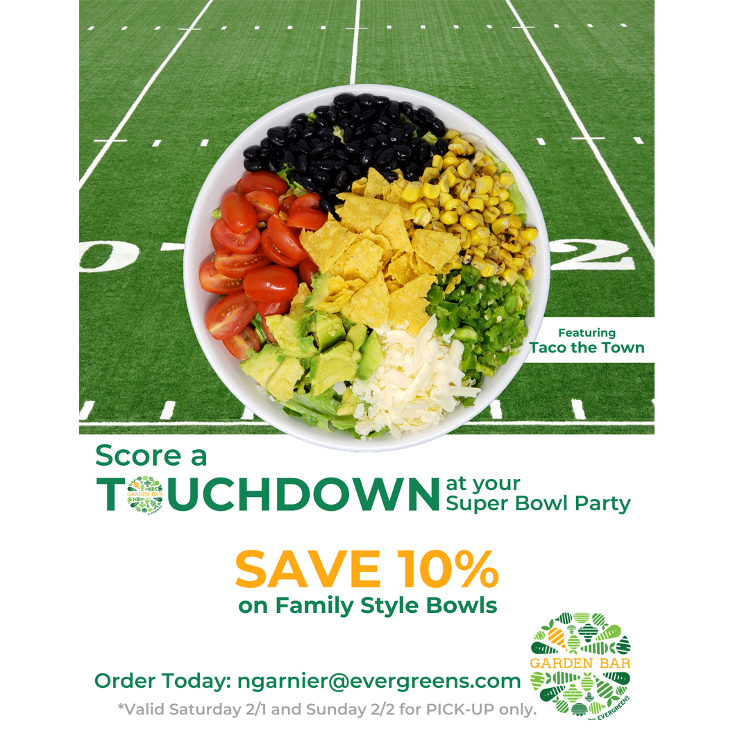 Garden Bar by Evergreens - Save 10% on Family Style Bowls at your Super Bowl Party